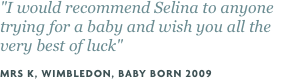"""I would recommend Selina to anyone trying for a baby and wish you all the very best of luck"""